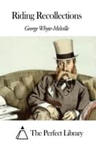 Riding Recollections ebook by George Whyte-Melville