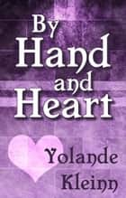 By Hand and Heart ebook by Yolande Kleinn