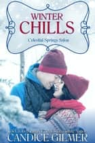 Winter Chills - Celestial Springs Salon, #3 ebook by Candice Gilmer