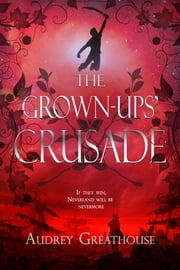 The Grown Ups' Crusade ebook by Audrey Greathouse