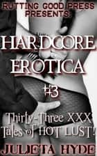 Hardcore Erotica #3: 33 XXX tales of HOT LUST! ebook by Julieta Hyde