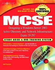 MCSE Designing a Windows Server 2003 Active Directory and Network Infrastructure(Exam 70-297): Study Guide & DVD Training System ebook by Syngress