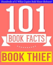 The Book Thief - 101 Amazingly True Facts You Didn't Know - Fun Facts and Trivia Tidbits Quiz Game Books ebook by G Whiz