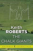 The Chalk Giants ebook by Keith Roberts
