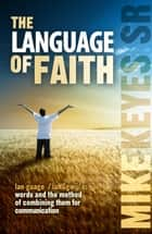 The Language of Faith ebook by Mike Keyes Sr.