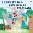 I Love My Dad Saya Sayang Ayah Saya - English Malay Bilingual Collection ebook by Shelley Admont, KidKiddos Books