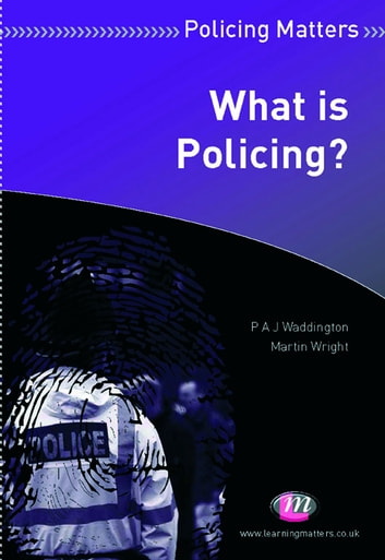 What is Policing? ebook by Professor P.A.J Waddington,Dr Martin Wright
