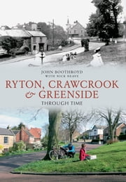 Ryton, Crawcrook & Greenside Through Time ebook by John Boothroyd