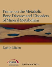 Primer on the Metabolic Bone Diseases and Disorders of Mineral Metabolism ebook by Clifford J. Rosen,Roger Bouillon,Juliet E. Compston,Vicki Rosen