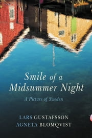 Smile of the Midsummer Night - A Picture of Sweden ebook by Lars Gustafsson, Agneta Blomqvist, Deborah Bragan-Turner