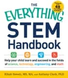 The Everything STEM Handbook - Help Your Child Learn and Succeed in the Fields of Science, Technology, Engineering, and Math ebook by Rihab Sawah, MS, MA