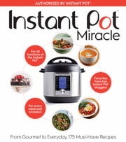 Instant Pot Miracle - From Gourmet to Everyday, 175 Must-Have Recipes ebook by The Editors at Houghton Mifflin Harcourt