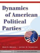 Dynamics of American Political Parties ebook by Mark D. Brewer, Jeffrey M. Stonecash
