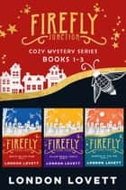 Firefly Junction Cozy Mystery Series - Box Set (1-3) ebook by London Lovett