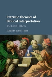Patristic Theories of Biblical Interpretation - The Latin Fathers ebook by Tarmo Toom