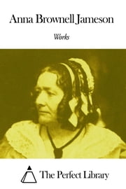 Works of Anna Brownell Jameson ebook by Anna Brownell Jameson