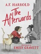 The Afterwards eBook by A.F. Harrold, Ms Emily Gravett
