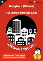 Ultimate Handbook Guide to Ningbo : (China) Travel Guide ebook by Bernarda Pomeroy