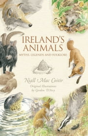 Ireland's Animals: Myths, Legends & Folklore ebook by Niall Mac Coitir,Gordon D'Arcy