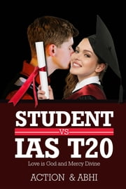 Student vs IAS T20 - love is god and mercy divine ebook by ACTION  & ABHI