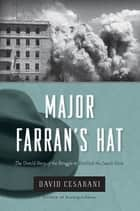 Major Farran's Hat - The Untold Story of the Struggle to Establish the Jewish State ebook by David Cesarani