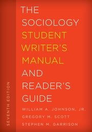 The Sociology Student Writer's Manual and Reader's Guide ebook by William A. Johnson Jr.,Gregory M. Scott, Emeritus Professor,Stephen M. Garrison, Professor