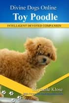 Toy Poodles ebook by Mychelle Klose