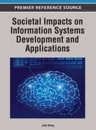 Societal Impacts on Information Systems Development and Applications ebook by John Wang
