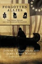 Forgotten Allies - The Oneida Indians and the American Revolution ebook by Joseph T. Glatthaar, James Kirby Martin