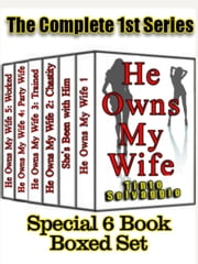 He Owns My Wife - Complete 1st Series Special 6 Book Boxed Set - He Owns My Wife ebook by Tinto Selvaggio