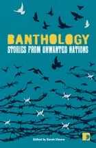 Banthology - Stories from Unwanted Nations eBook by Sarah Cleave, Rania Mamoun, Anoud,...