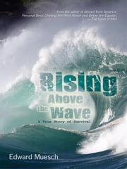 Rising Above the Wave: A True Story of Survival ebook by Muesch, Edward