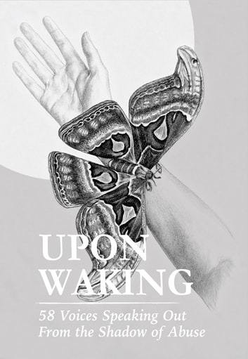 Upon Waking: 58 Voices Speaking Out From the Shadow of Abuse ebook by