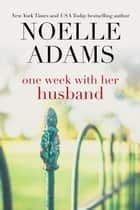 One Week with her Husband - Eden Manor, #3 ebook by Noelle Adams