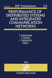 Performance of Distributed Systems and Integrated Communication Networks: Proceedings of the IFIP WG 7.3 International Conference on the Performance o ebook by Hasegawa, T.