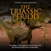 Triassic Period, The: The History and Legacy of the Geologic Era that Witnessed the Rise of Dinosaurs audiobook by Charles River Editors