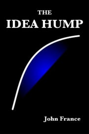 The Idea Hump ebook by John France
