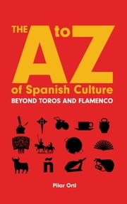 The A to Z of Spanish Culture ebook by Pilar Orti
