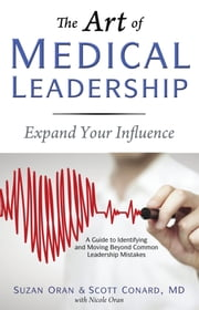The Art of Medical Leadership - A Guide to Identifying and Moving Beyond Common Leadership Mistakes ebook by Suzan Oran,Scott Conard
