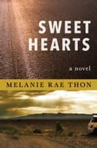 Sweet Hearts - A Novel ebook by Melanie Rae Thon