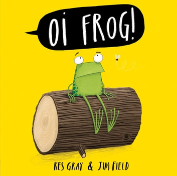 Oi Frog! ebook by Kes Gray,Jim Field
