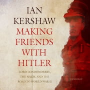 Making Friends with Hitler - Lord Londonderry, the Nazis, and the Road to World War II audiobook by Ian Kershaw