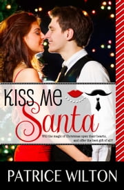KISS ME SANTA ebook by Patrice Wilton