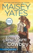 Slow Burn Cowboy - A Western Romance Novel ebook by Maisey Yates