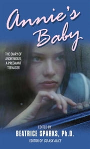 Annie's Baby - The Diary of Anonymous, a Pregnant Teenager ebook by Beatrice Sparks