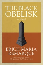 The Black Obelisk - A Novel ebook by Erich Maria Remarque,Denver Lindley