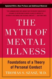 The Myth of Mental Illness - Foundations of a Theory of Personal Conduct ebook by Thomas S. Szasz