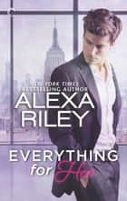 Everything for Her ebook by Alexa Riley