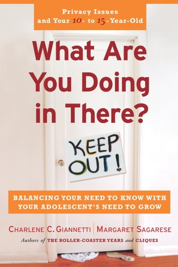 What Are You Doing in There? - Balancing Your Need to Know With Your Adolsecent's Need to Grow ebook by Charlene C. Giannetti,Margaret Sagarese