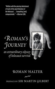Roman's Journey - An Extraordinary Odyssey of Holocaust Survival ebook by Roman Halter,Martin Gilbert